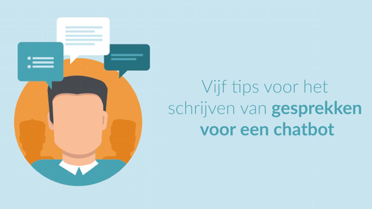 Vijf tips voor het schrijven van gesprekken voor een chatbot