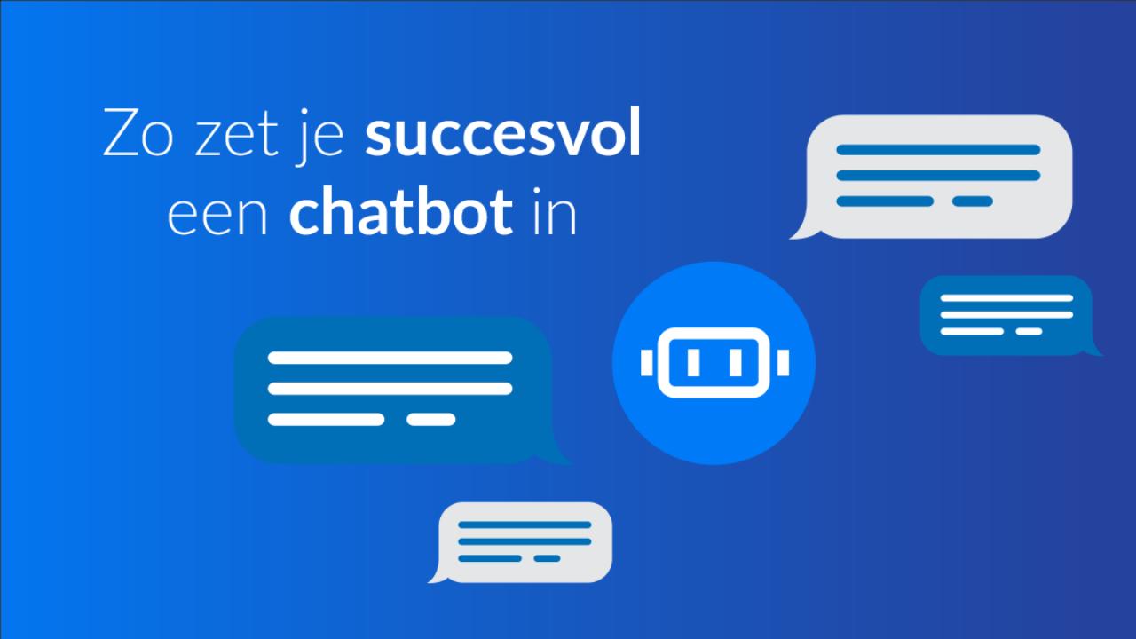 Zo zet je succesvol Chatbots in